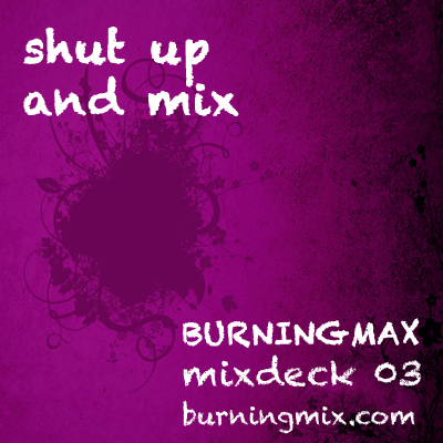 Burningmix 03 :: Shut Up And Mix