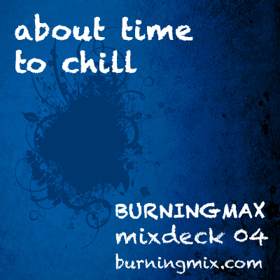Burningmix 04 :: :: :: :: :: :: :: :: About Time To Chill