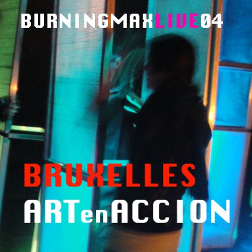 Burningmix Live 04 :: :: :: :: :: :: Art En Accion Bruxelles