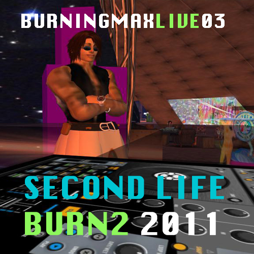Burningmix Live 06 :: :: :: Second Life – Burn2