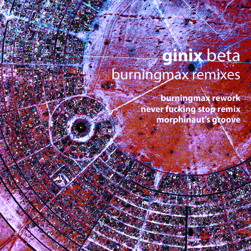 Burningmax Remixes :: Beta (Ginix) Never Fucking Stop