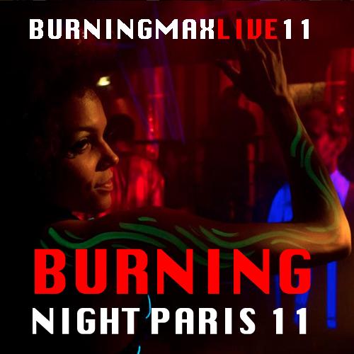 Burningmax Live 11 :: :: :: Burning Night 11 Paris
