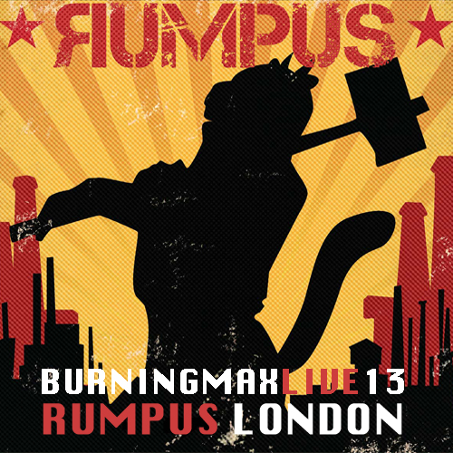 Burningmax Live 13 :: Rumpus London