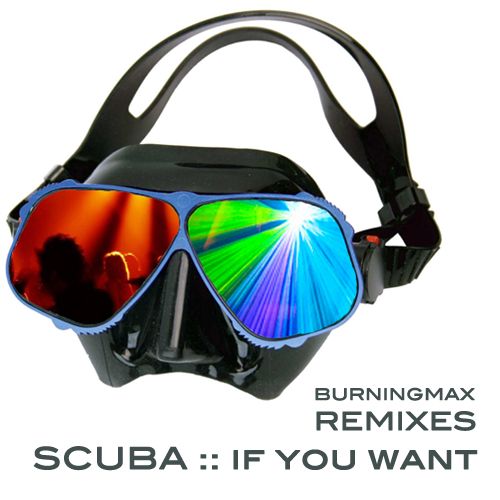 Burningmax Remixes :: If You Want (Scuba)