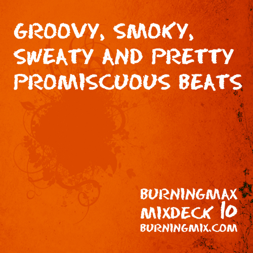 Burningmix 10 :: Groovy Smoky Sweaty And Pretty Promiscuous Beats
