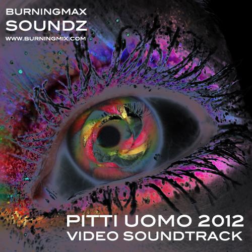 Burningmax Soundz :: :: :: :: Pitti Uomo Video Soundtracks