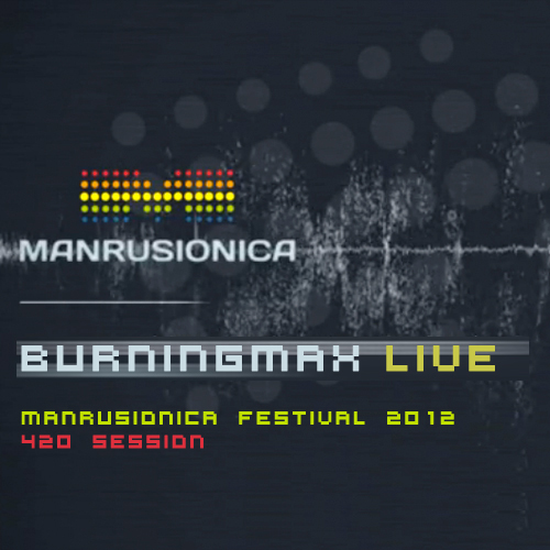 Burningmax Live 16 :: :: :: :: :: :: 420 Session at Manrusionica