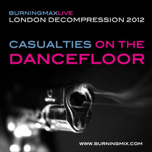 Burningmax Live 17 :: :: :: :: London Decompression 2012 (Casualties On The Dancefloor)