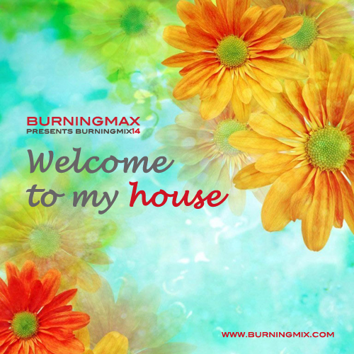 Burningmix 14 :: :: :: :: :: :: :: :: :: :: Welcome To My House