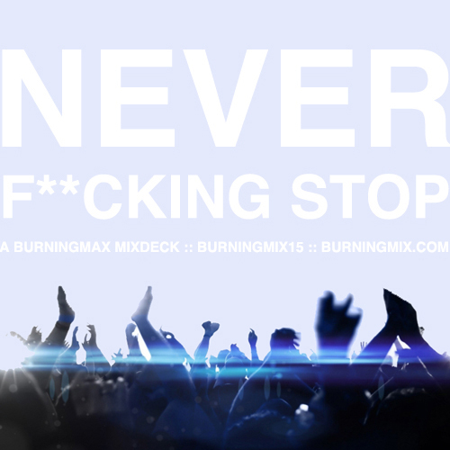 Burningmix 15 :: Never Fucking Stop