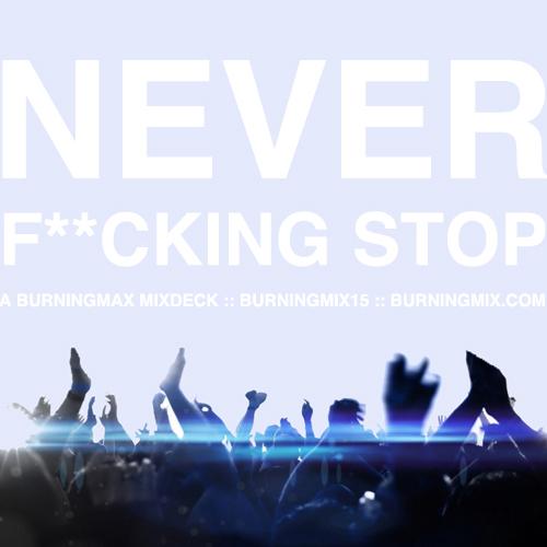 Burningmix 15 :: :: :: :: :: :: :: :: :: :: Never Fucking Stop
