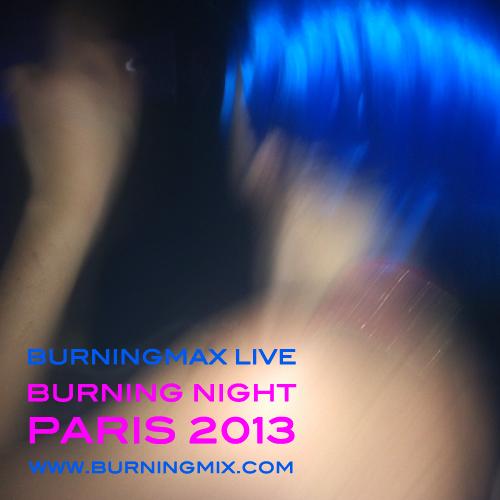 Burningmax Live 19 :: :: :: :: :: :: Burning Night Paris 2013