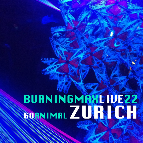 Burningmax Live 22 :: Go Animal Zurich