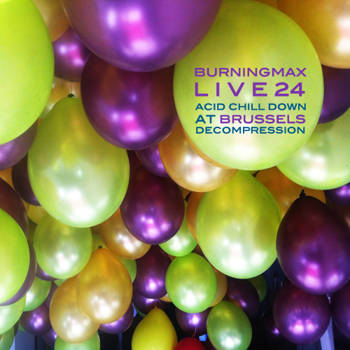 Burningmax Live 24 :: Acid Chill Down at Brussels Decompression