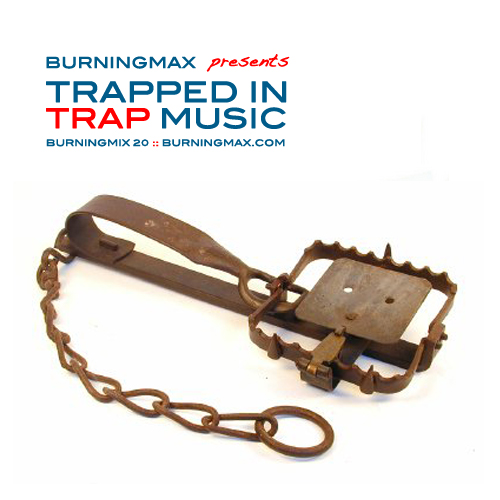 Burningmax 20 :: Trapped in Trap Music