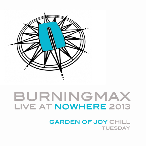 Burningmax Live at Nowhere :: Garden of Joy Chill
