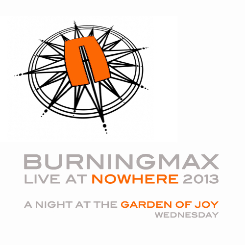 Burningmax Live at Nowhere :: A Night at the Garden of Joy