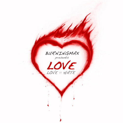 Burningmax presents LoveHate :: Love