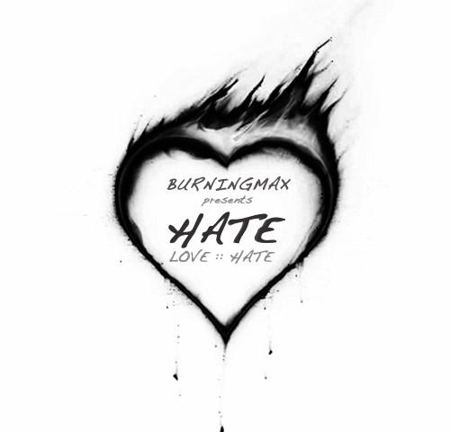 Burningmax presents LoveHate :: Hate