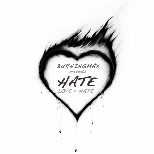 Burningmax presents LoveHate :: Hate