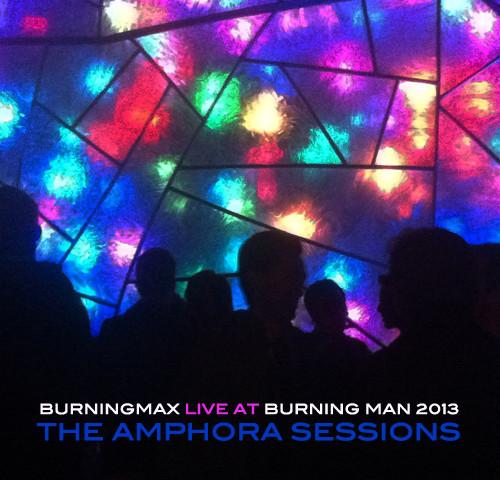Burningmax Live @ Burning Man 2013 :: Amphora Day + Night
