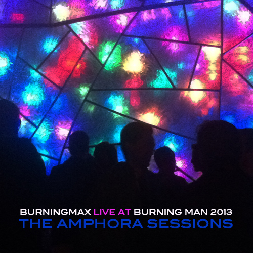 Burningmax Live @ Burning Man 2013 :: Amphora Day + Night