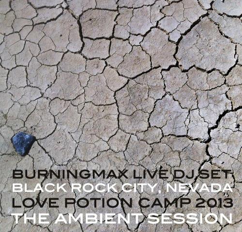 Burningmax Live @ Burning Man 2013 :: Love Potion Ambient Session