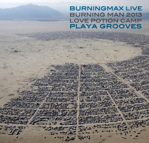 Burningmax Live @ Burning Man 2013 :: Love Potion Playa Grooves
