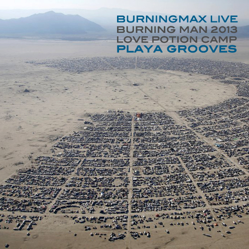 Burningmax Live @ Burning Man 2013 :: Love Potion Playa Grooves