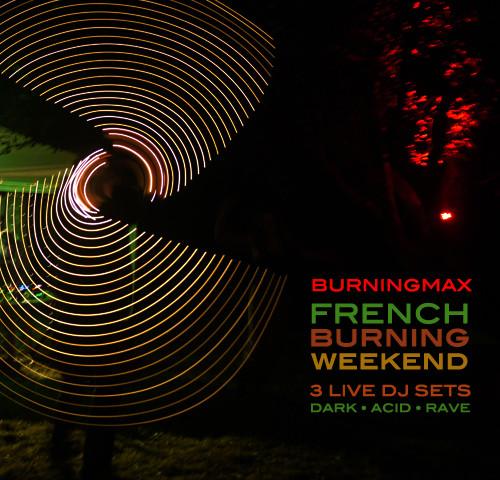 Burningmax Live :: French Burning Weekend 2013 :: Dark / Acid / Rave