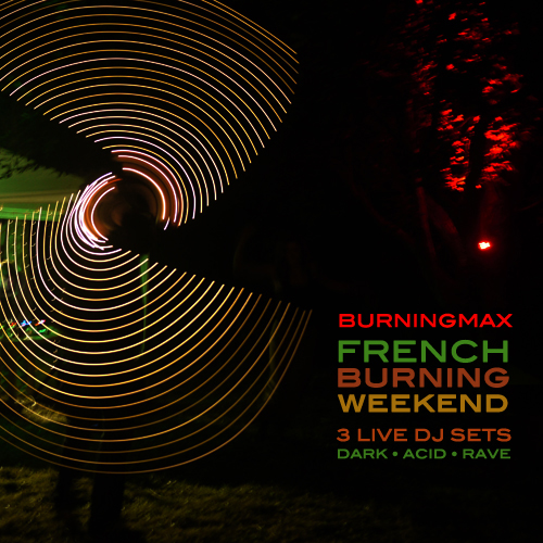 Burningmax Live :: French Burning Weekend 2013 :: Dark / Acid / Rave