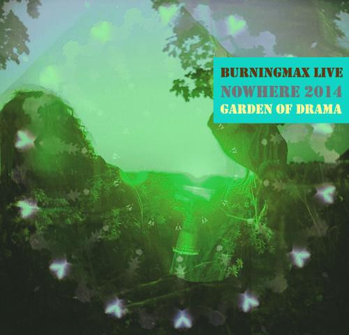 Burningmax Live :: Nowhere 2014 :: Garden of Drama