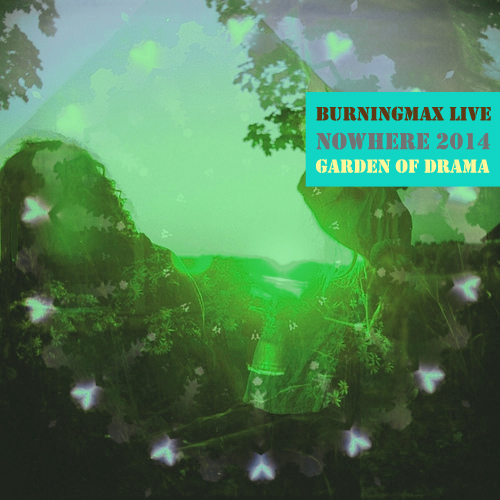 Burningmax Live :: Nowhere 2014 :: Garden of Drama