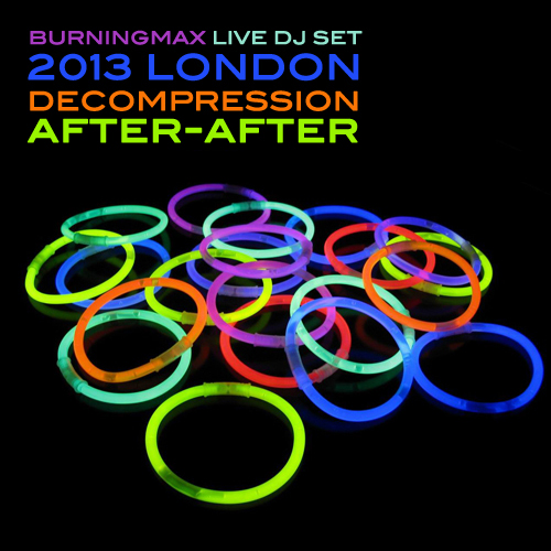 Burningmax Live :: London Decompression 2013 After-after