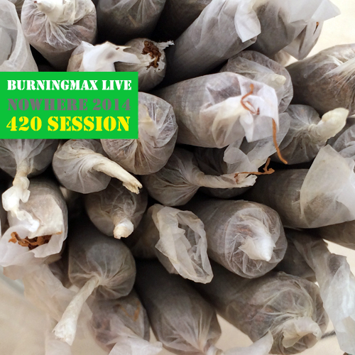 Burningmax Live :: Nowhere 2014 :: 420 Session