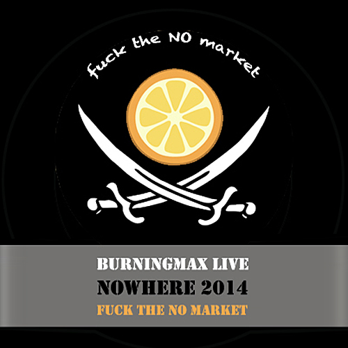 Burningmax Live :: Nowhere 2014 :: Fuck the NO Market