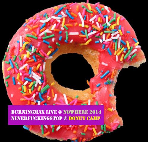 Burningmax Live :: Nowhere 2014 :: Neverfuckingstop @ Donut Camp