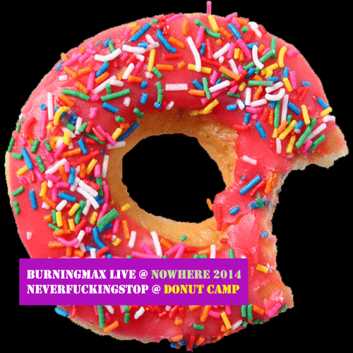 Burningmax Live :: Nowhere 2014 :: Neverfuckingstop @ Donut Camp