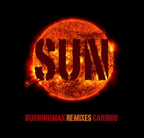 Burningmax Remixes :: Caribou's Sun