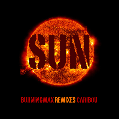 Burningmax Remixes :: Caribou's Sun