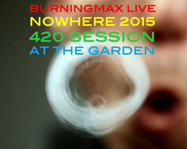 Burningmax Live :: Nowhere 2015 4:20 Chillout