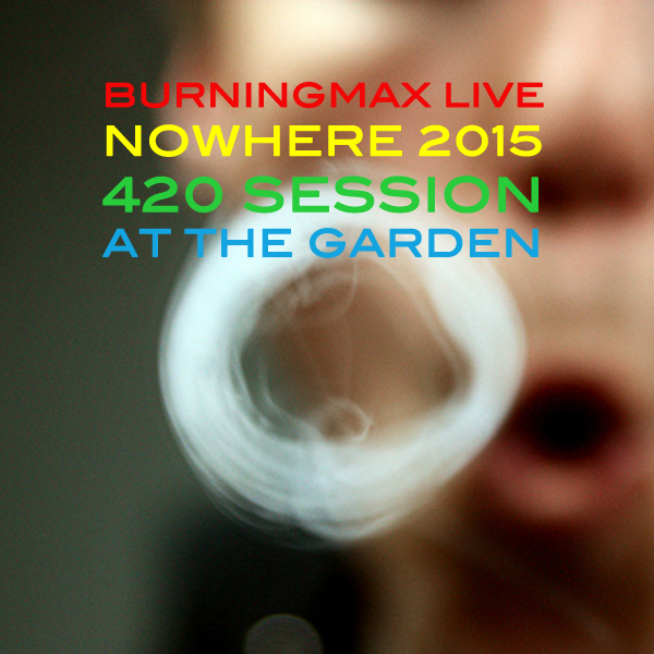 Burningmax Live :: Nowhere 2015 4:20 Chillout
