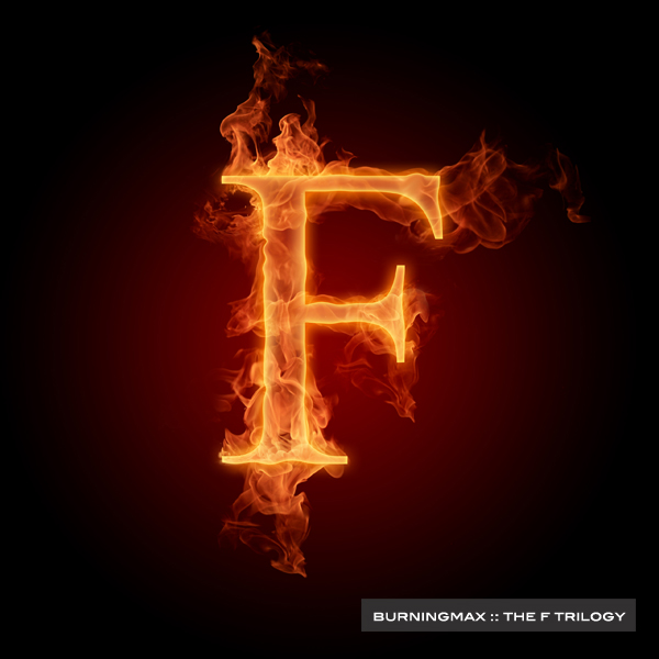 Burningmax :: The F Trilogy