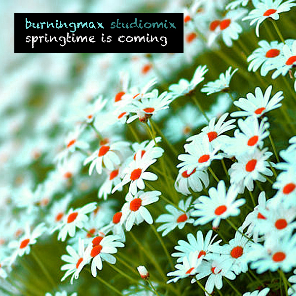 Burningmax Studiomix :: Springtime is Coming