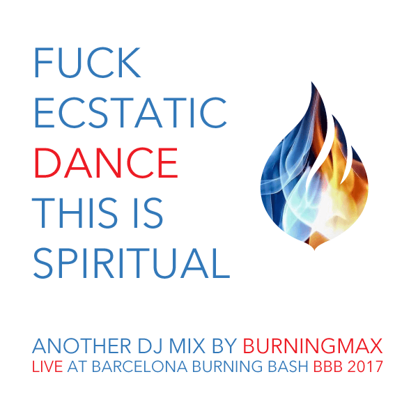 Burningmax Live – Fuck Ecstatic Dance This Is Spiritual