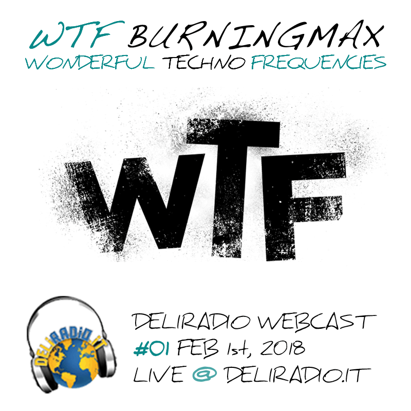 WTF / Wonderful Techno Frequencies – Burningmax @ Deli Radio Webcast 01