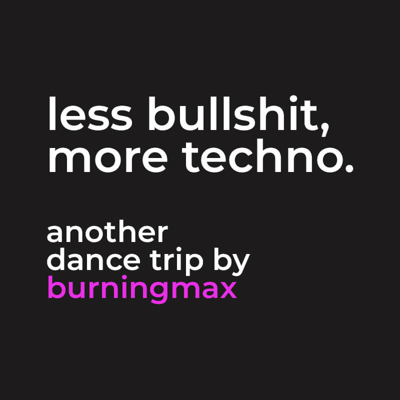 Less Bullshit, More Techno