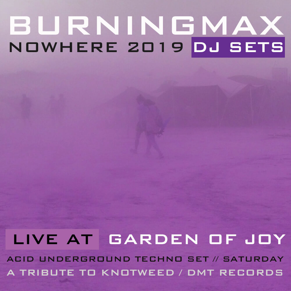 Burningmax | DJ Sets | Nowhere 2019 | Knotweed Redords / Decision Making Theory Tribute